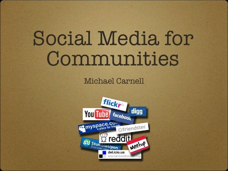 Social Media for Communities <ul><li>Michael Carnell </li></ul>
