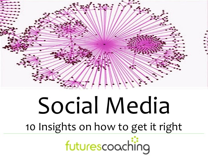 Social Media10 Insights on how to get it right