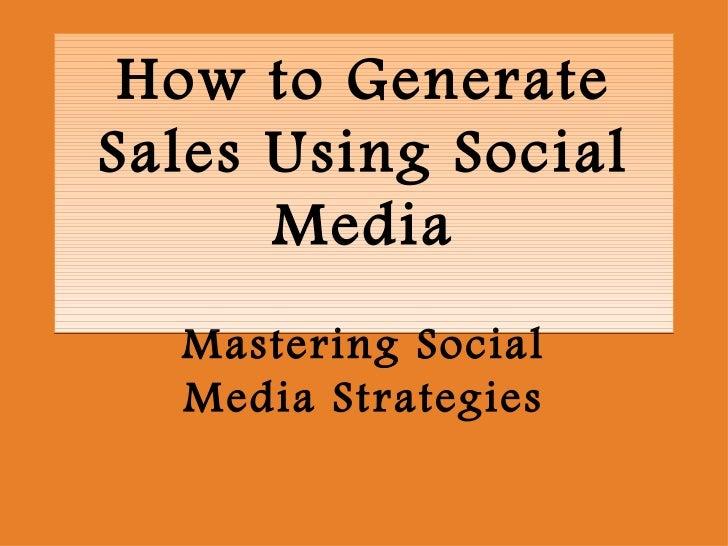 How to Generate Sales Using Social       Media   Mastering Social   Media Strategies