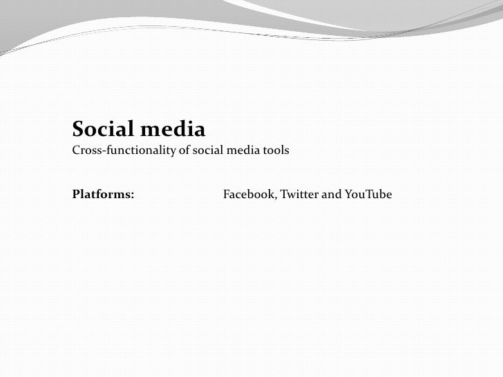 Social mediaCross-functionality of social media toolsPlatforms:                  Facebook, Twitter and YouTube