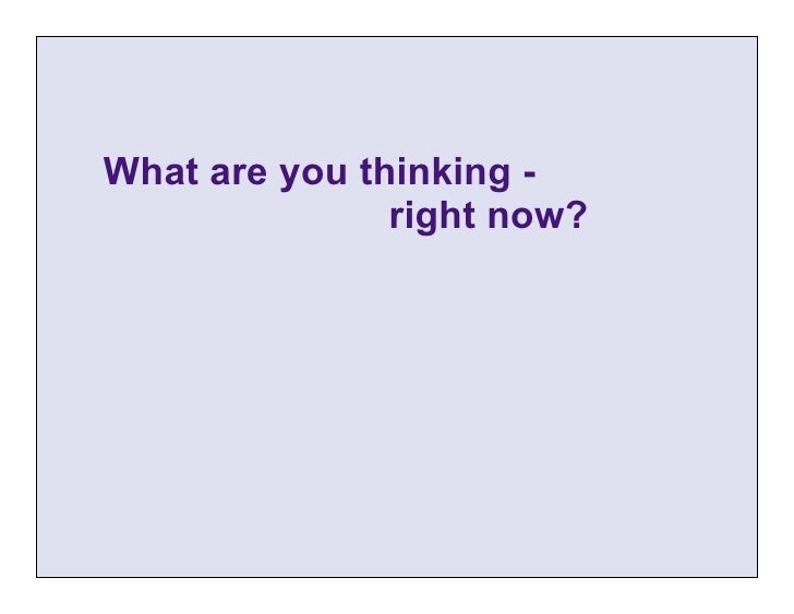 What are you thinking -               right now?