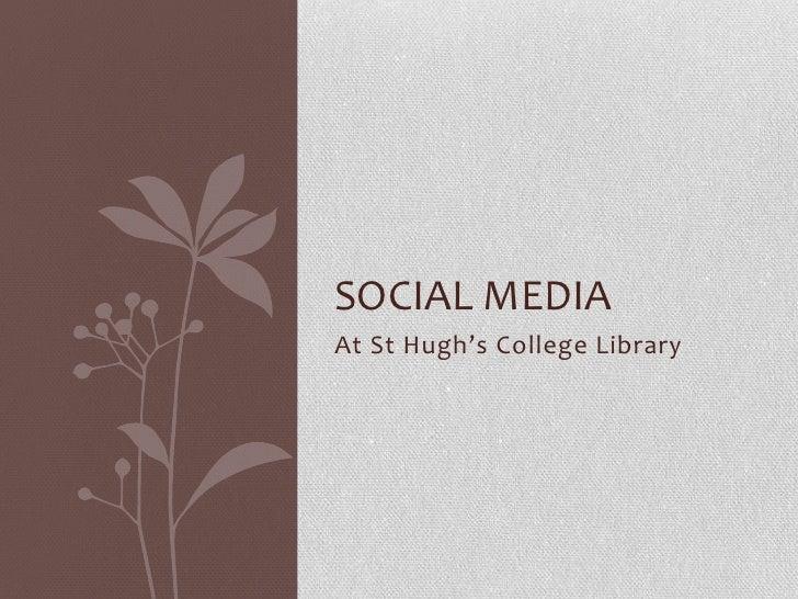SOCIAL MEDIAAt St Hugh's College Library