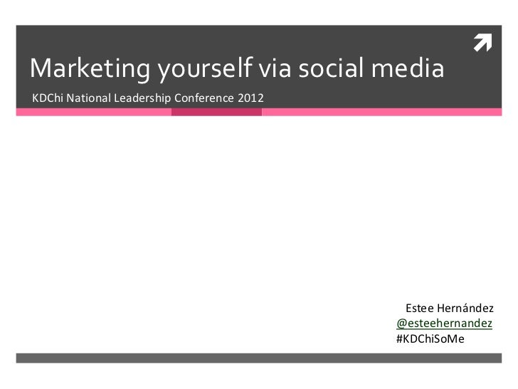 Marketing yourself via social mediaKDChi National Leadership Conference 2012                                             ...