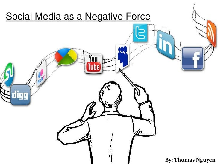 Social Media as a Negative Force                                   By: Thomas Nguyen