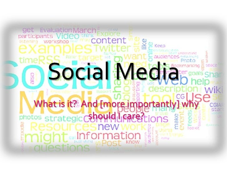 Social MediaWhat is it? And [more importantly] why             should I care?