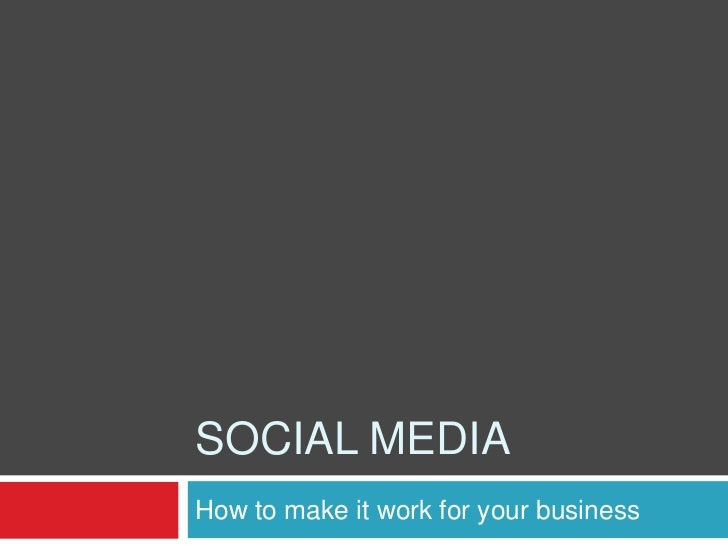 SOCIAL MEDIAHow to make it work for your business