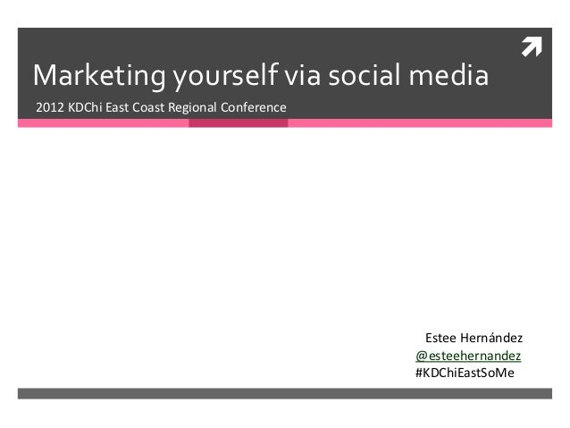 Marketing yourself via social media2012 KDChi East Coast Regional Conference                                             ...