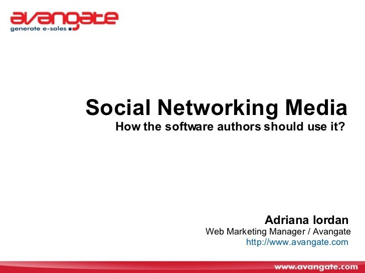 Social Networking Media   How the software authors should use it?  Adriana Iordan   Web Marketing Manager / Avangate http:...