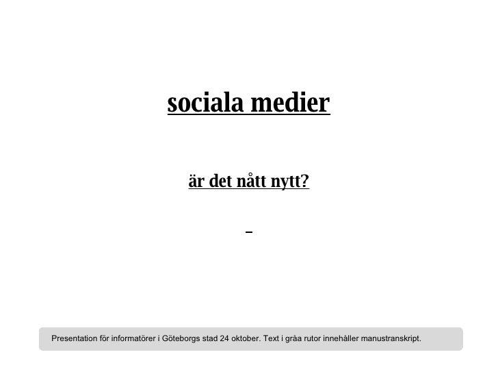 sociala medier är det nått nytt? Presentation för informatörer i Göteborgs stad 24 oktober. Text i gråa rutor innehåller m...