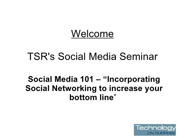 """Welcome TSR's Social Media Seminar Social Media 101 – """"Incorporating Social Networking to increase your bottom line """""""