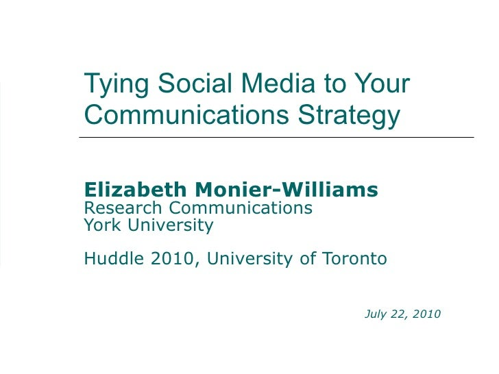 Tying Social Media to Your Communications Strategy Elizabeth Monier-Williams Research Communications York University  Hudd...