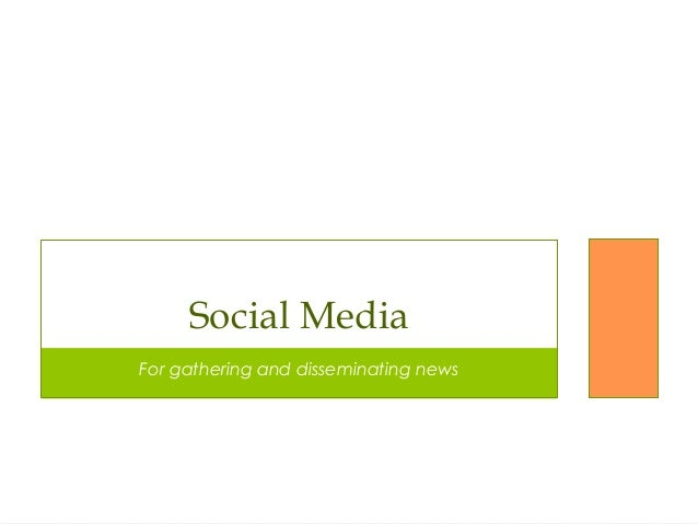 Social MediaFor gathering and disseminating news