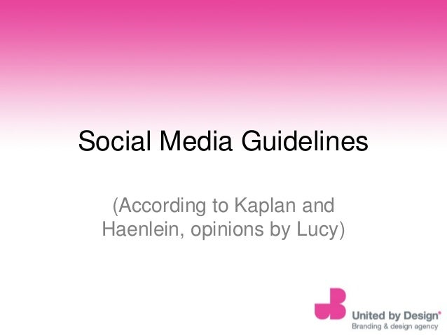 Social Media Guidelines(According to Kaplan andHaenlein, opinions by Lucy)