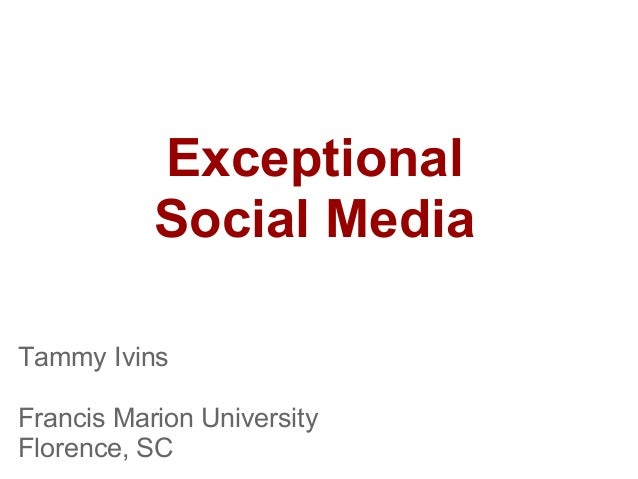 ExceptionalSocial MediaTammy IvinsFrancis Marion UniversityFlorence, SC