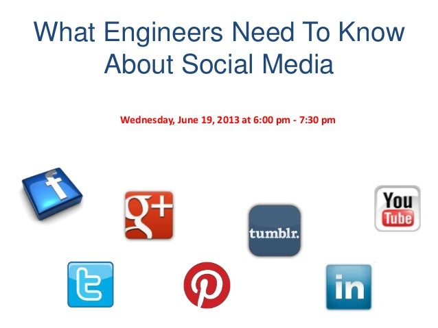 What Engineers Need To KnowAbout Social MediaWednesday, June 19, 2013 at 6:00 pm - 7:30 pm