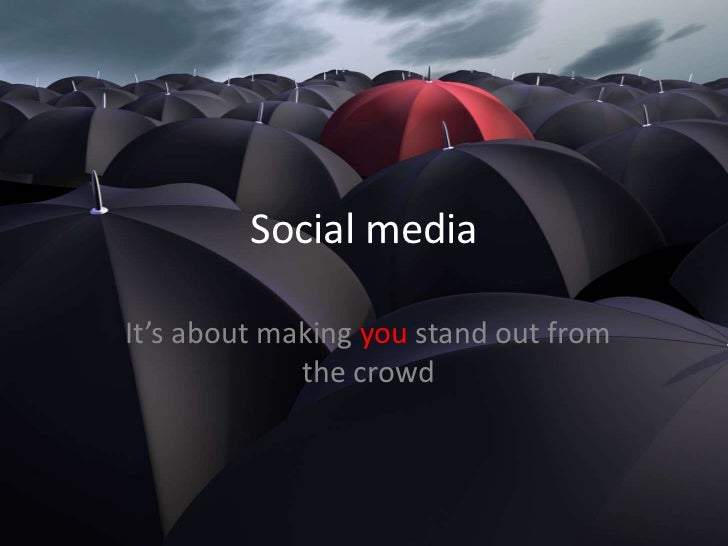 Social media<br />It's about making you stand out from the crowd<br />