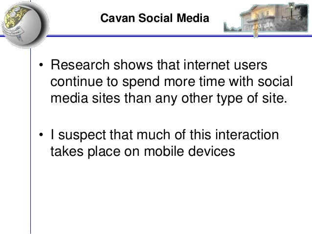 Cavan Social Media • Research shows that internet users continue to spend more time with social media sites than any other...
