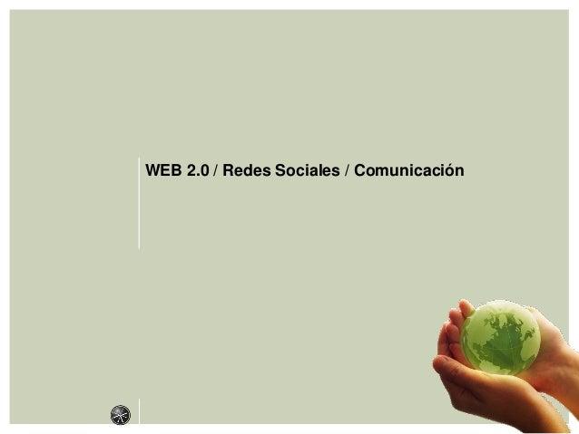 WEB 2.0 / Redes Sociales / Comunicación
