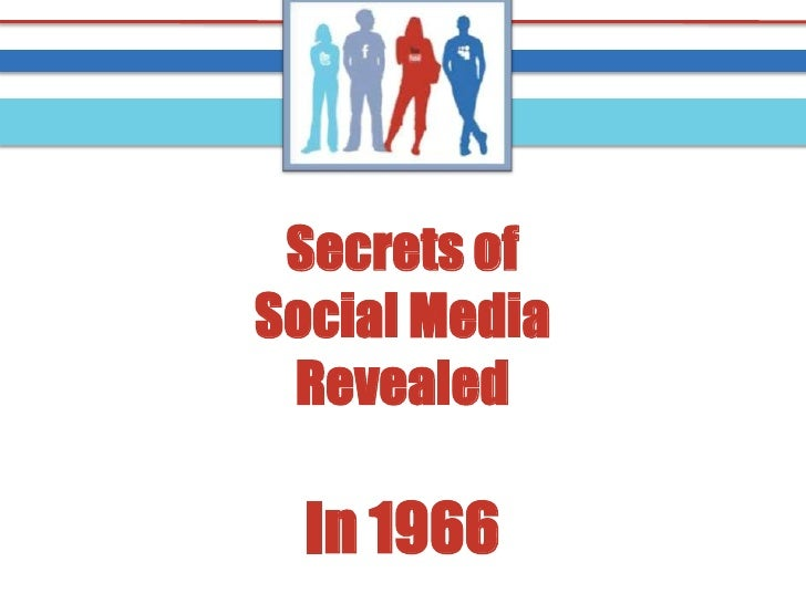 Secrets ofSocial Media Revealed  In 1966
