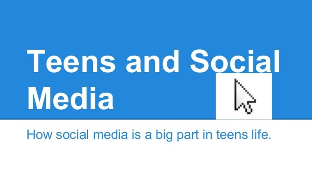 Teens and Social Media How social media is a big part in teens life.