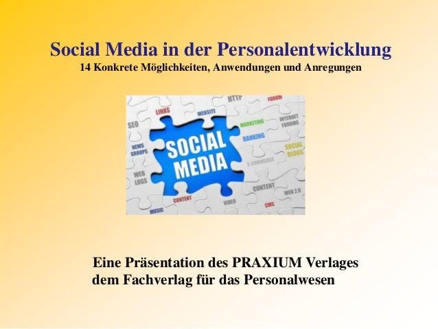 Social Media in der Personalentwicklung 14 Konkrete Möglichkeiten, Anwendungen und Anregungen Eine Präsentation des PRAXIU...