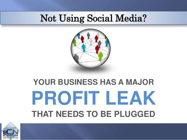 Not Using Social Media? YOUR BUSINESS HAS A MAJOR PROFIT LEAK THAT NEEDS TO BE PLUGGED