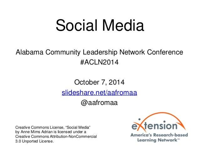 Social Media  Alabama Community Leadership Network Conference  #ACLN2014  October 7, 2014  slideshare.net/aafromaa  @aafro...