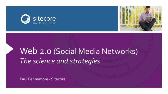 Paul Fennemore - Sitecore Web 2.0 (Social Media Networks) The science and strategies