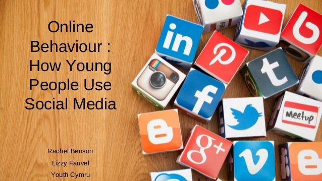 Online Behaviour : How Young People Use Social Media Rachel Benson Lizzy Fauvel Youth Cymru