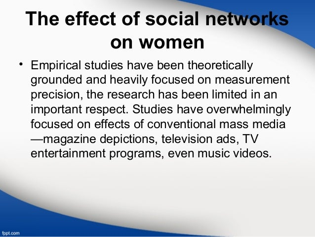 The effect of social networks on women • Empirical studies have been theoretically grounded and heavily focused on measure...