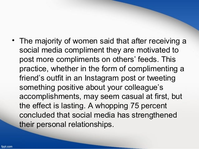 • The majority of women said that after receiving a social media compliment they are motivated to post more compliments on...