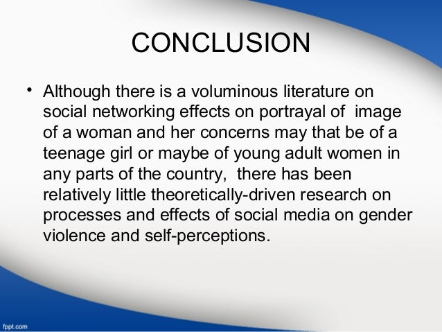 CONCLUSION • Although there is a voluminous literature on social networking effects on portrayal of image of a woman and h...