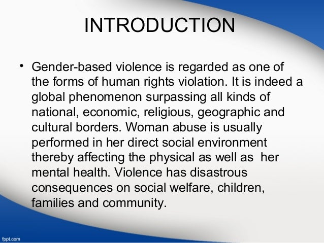 INTRODUCTION • Gender-based violence is regarded as one of the forms of human rights violation. It is indeed a global phen...