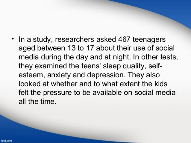 • In a study, researchers asked 467 teenagers aged between 13 to 17 about their use of social media during the day and at ...