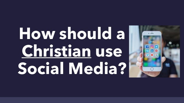 How should a Christian use Social Media?