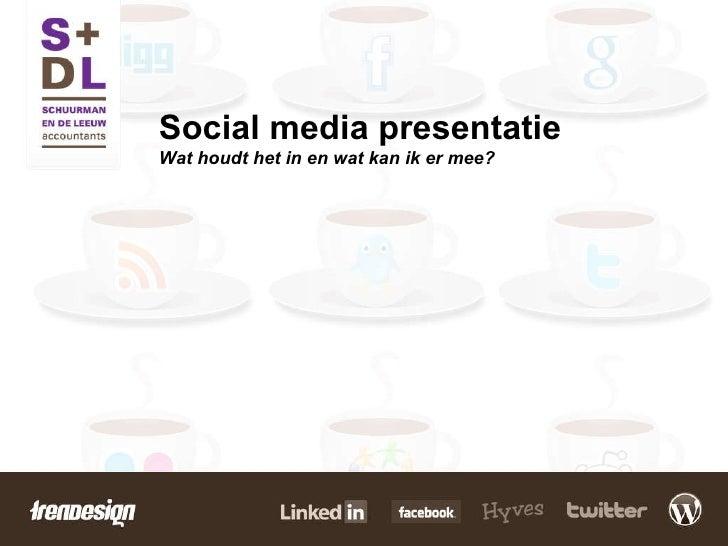 Social media presentatie Wat houdt het in en wat kan ik er mee?