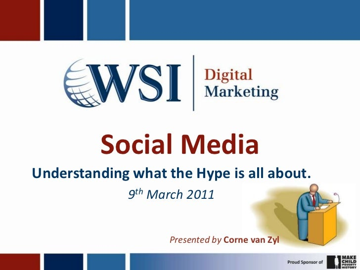 Social Media<br />Understanding what the Hype is all about.<br />9th March 2011<br />Presented by Corne van Zyl<br />