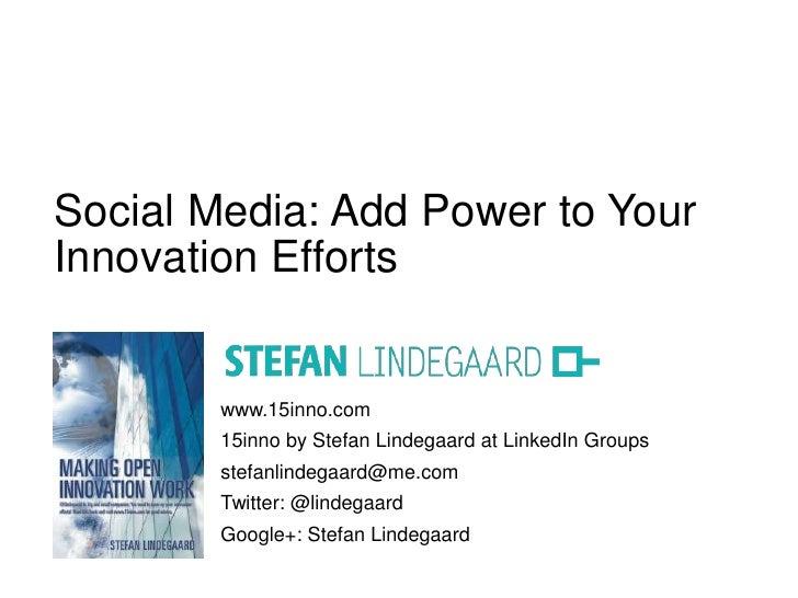 Social Media: Add Power to YourInnovation Efforts        www.15inno.com        15inno by Stefan Lindegaard at LinkedIn Gro...