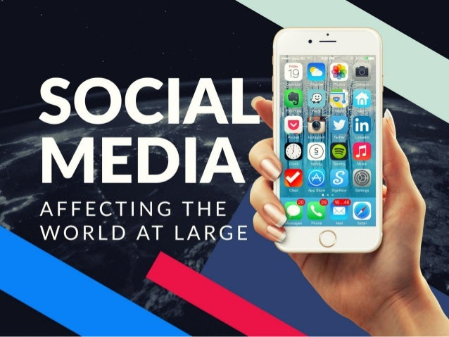 Social Media – Affecting the World at Large