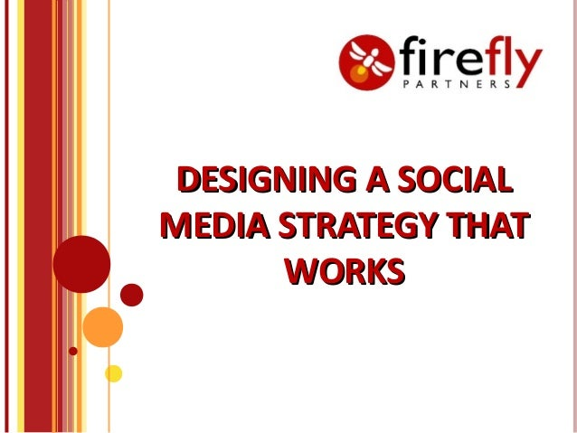 DESIGNING A SOCIALMEDIA STRATEGY THAT      WORKS