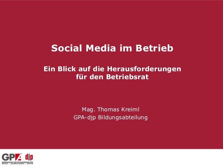 Social Media im BetriebEin Blick auf die Herausforderungen         für den Betriebsrat         Mag. Thomas Kreiml       GP...