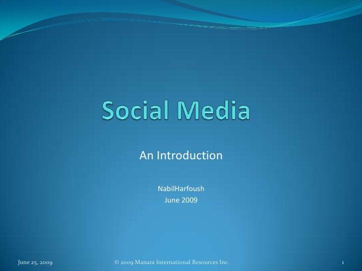 Social Media<br />An Introduction<br />NabilHarfoush<br />June 2009<br />June 25, 2009<br />1<br />© 2009 Manara Internati...