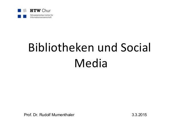 Bibliotheken  und  Social   Media   Prof. Dr. Rudolf Mumenthaler 3.3.2015