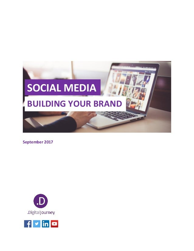 September 2017 BUILDING YOUR BRAND SOCIAL MEDIA