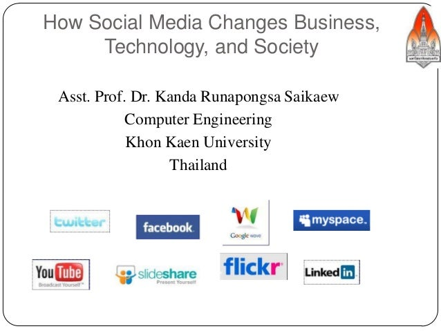 How Social Media Changes Business, Technology, and Society 1 Asst. Prof. Dr. Kanda Runapongsa Saikaew Computer Engineering...