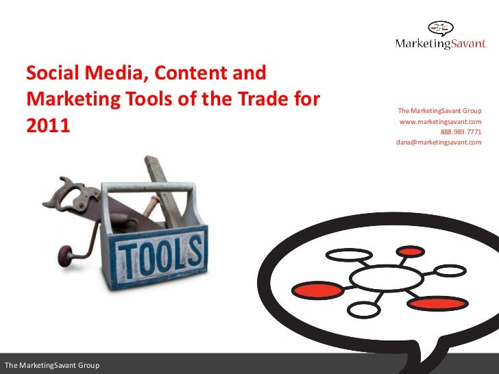 Social Media, Content and     Marketing Tools of the Trade for   The MarketingSavant Group     2011                       ...