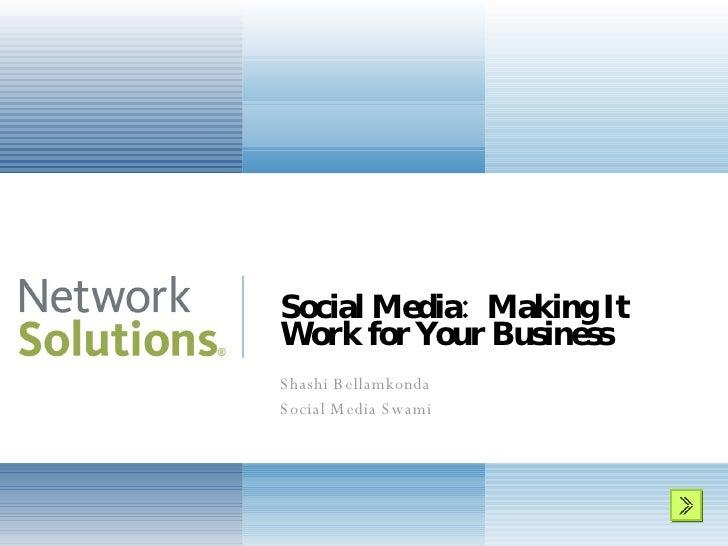 Social Media:  Making It Work for Your Business Shashi Bellamkonda Social Media Swami
