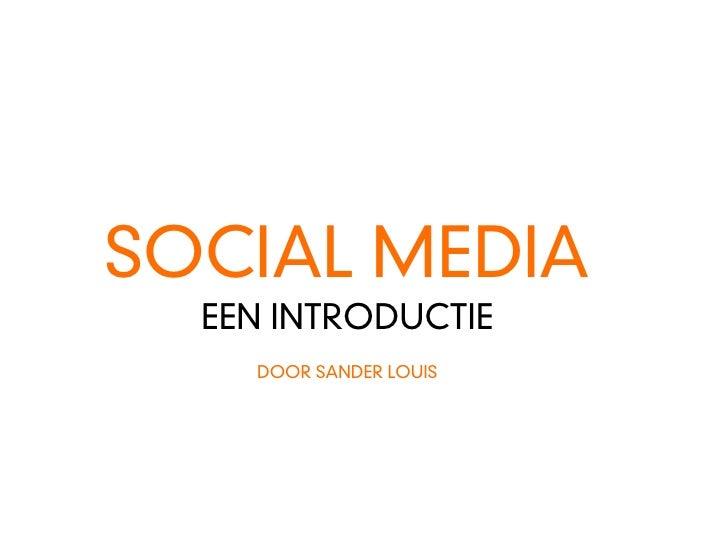 SOCIAL MEDIA   EEN INTRODUCTIE     DOOR SANDER LOUIS