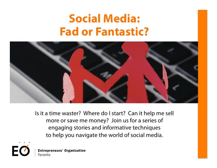 Social Media:           Fad or Fantastic?     Is it a time waster? Where do I start? Can it help me sell       more or sav...