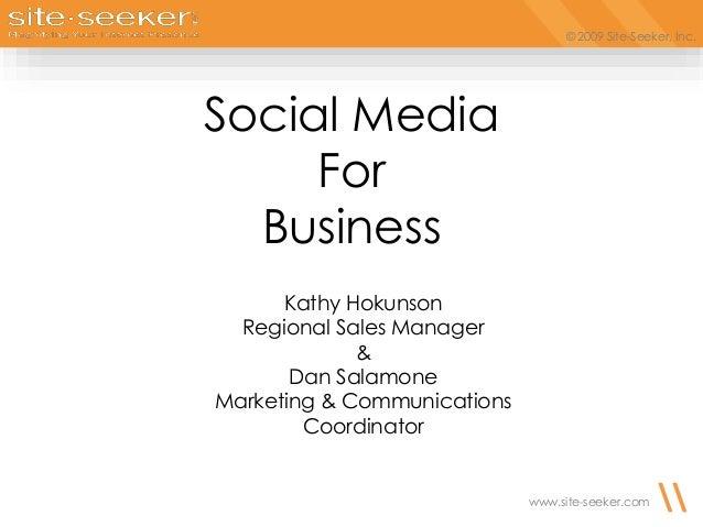 © 2009 Site-Seeker, Inc. www.site-seeker.com Social Media For Business Kathy Hokunson Regional Sales Manager & Dan Salamon...